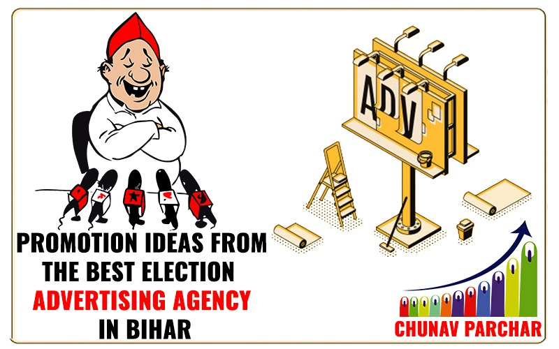 Promotion Ideas from the Best Election Marketing Agency in Bihar